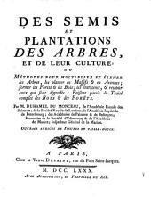 Des semis et plantations des arbres, et de leur culture; ou Méthodes pour multiplier et élever les arbres: les planter en massifs & en avenues; former les forêts & les bois; les entretenir, & rétablir ceux qui sont dégradés: faisant partie du Traité complet des bois & des forêts, Partie3
