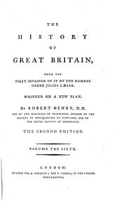 The History of Great Britain, from the First Invasion of it by the Romans Under Julius Cæsar: Written on a New Plan, Volume 6