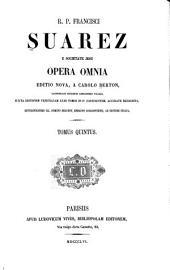 R. p. Francisci Suarez ... Opera omnia: Volume 5
