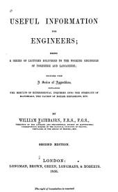 Useful information for engineers: being a series of lectures delivered to the working engineers of Yorkshire and Lancashire; together with a series of appendices, containing the results of experimental inquiries into the strength of materials, the causes of boiler explosions, etc