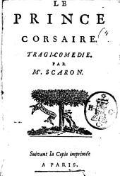 Le prince corsaire. Tragi-comedie. Par Mr. Scaron [sic!