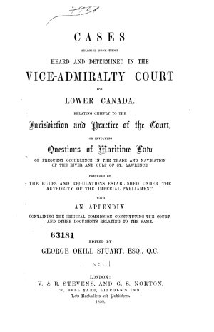 Cases Selected from Those Heard and Determined in the Vice admiralty Court for Lower Canada  1836 1856  1859 1874