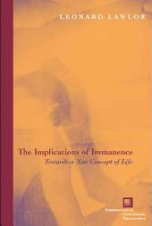 The Implications of Immanence: Toward a New Concept of Life
