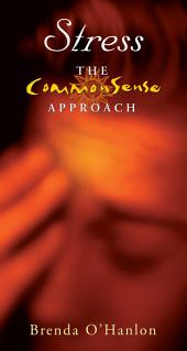 Stress – The CommonSense Approach: How to Harness, Exploit and Control Stress
