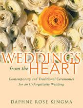 Weddings from the Heart:: Contemporary and Traditional Ceremonies for an Unforgettable Wedding