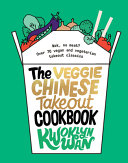 The Veggie Chinese Takeout Cookbook