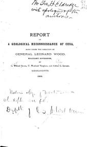 Report on a Geological Reconnoissance [sic] of Cuba: Made Under the Direction of General Leonard Wood, Military Governor