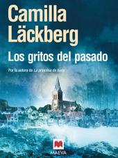 Los gritos del pasado: Cuando los gritos del pasado susurran oscuros secretos, la novela que todos los lectores de La Princesa de hielo estaban esperando y que confirma a Camilla Läckberg como reina del suspense europeo.