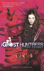 Ghost Huntress Book 3: The Reason