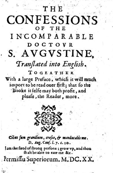 Download The Confessions of the Incomparable Doctour S  Augustine  Translated Into English  by Sir Tobias Matthew   Togeather with a Large Preface  Etc Book