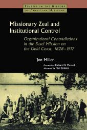Missionary Zeal and Institutional Control: Organizational Contradictions in the Basel Mission on the Gold Coast 1828-1917