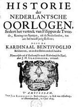 Historie der Nederlandsche oorlogen sedert het vertrek van Filippus de Tweede, tot aan het twaalfjarig bestant