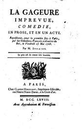 La Gageure imprévue: Comédie en prose te en un acte, représentée pour la première fois à Paris par les Comédiens français ordinaires du Roi, le vendredi 27 mai 1768