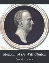 Memoir of De Witt Clinton: With an Appendix, Containing Numerous Documents, Illustrative of the Principal Events of His Life, Volume 1