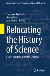 Relocating the History of Science: Essays in Honor of Kostas Gavroglu