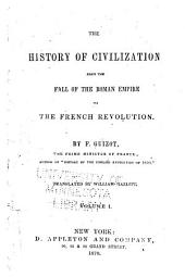 The History of Civilization, from the Fall of the Roman Empire to the French Revolution: Volume 1