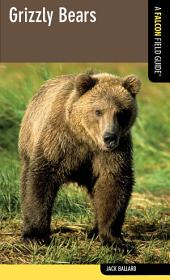 Grizzly Bears: A Falcon Field Guide