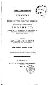 Evidence of the Truth of the Christian Religion: Derived from the Literal Fulfilment of Prophecy; Particularly as Illustrated by the History of the Jews, and by the Discoveries of Recent Travellers