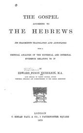 The Gospel According to the Hebrews: Its Fragments Translated and Annotated, with a Critical Analysis of the External and Internal Evidence Relating to it