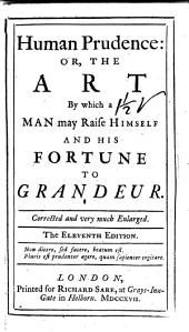 Human prudence ... Corrected and very much enlarged. The eleventh edition. [The epistle dedicatory signed: W. de Britaine.]