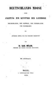 Deutschlands moose: oder Anleitung zur kenntniss der laubmoose Deutschlands, der Schweiz, der Niederlande und Dänemarks für anfänger sowohl wie für forscher bearb