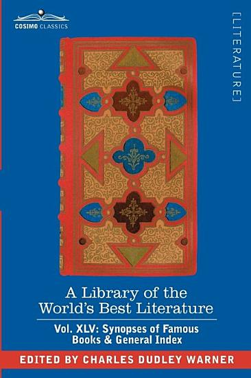 A Library of the World s Best Literature   Ancient and Modern   Vol  XLV  Forty Five Volumes   Synopses of Famous Books   General Index PDF