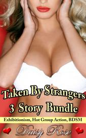 "Taken By Strangers 3 Story Bundle: Books 4-6 of ""Stripped, Pumped, Milked"""