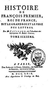 Histoire de Francois premier, roi de France, dit le grand roi et le pere des lettres: Volume6