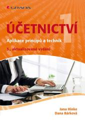 Účetnictví 1: Aplikace principů a technik - 3., aktualizované vydání