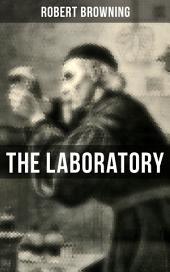 THE LABORATORY: From The Dramatic Romances and Lyrics