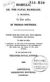 Isabella, Or The Fatal Marriage: A Tragedy in Five Acts : Printed from the Acting Copy, with Remarks, Biographical and Critical, to which are Added a Description of the Cast of the Characters, Entrances and Exits, Relative Positions of the Performers on the Stage, and the Whole of the Stage Business : as Now Performed at the Theatres Royal, London