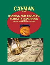 Cayman Islands Banking & Financial Market Handbook Volume 1 Strategic Information and Regulations