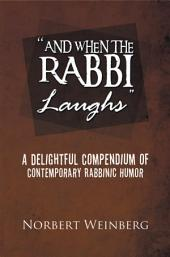 ''AND WHEN THE RABBI LAUGHS'': A DELIGHTFUL COMPENDIUM OF CONTEMPORARY RABBINIC HUMOR