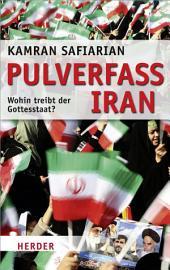 Pulverfass Iran: Wohin treibt der Gottesstaat?