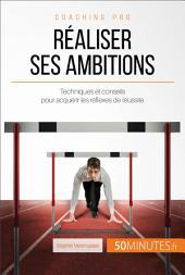 Réaliser ses ambitions: Techniques et conseils pour acquérir les réflexes de réussite