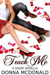 Teach Me (Contemporary Romance, Humor): A Short Novella
