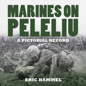 Marines On Peleliu: A Pictorial Record