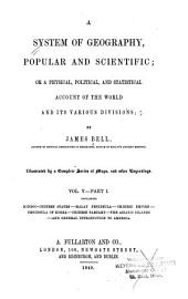 A system of geography, popular and scientific, or, A physical, political, and statistical account of the world and its various divisions: Volume 5, Issue 1