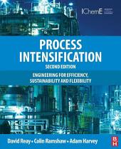 Process Intensification: Engineering for Efficiency, Sustainability and Flexibility, Edition 2
