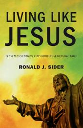 Living Like Jesus: Eleven Essentials for Growing a Genuine Faith