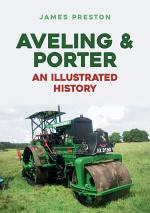Aveling & Porter: An Illustrated History