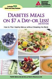 Diabetes Meals on $7 a DayÑor Less!: How to Plan Healthy Menus without Breaking the Bank