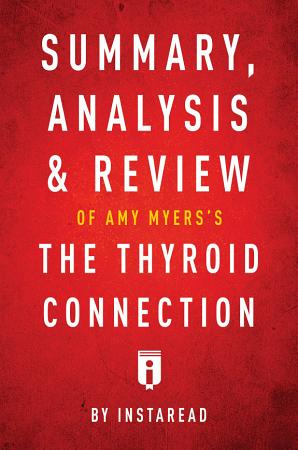 Summary  Analysis   Review of Amy Myers s The Thyroid Connection by Instaread PDF
