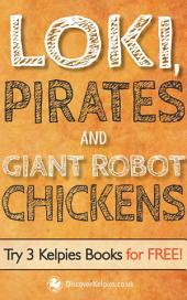 Loki, Pirates and Giant Robot Chickens: Try 3 Kelpies Books for FREE