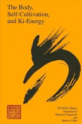 Body, Self-Cultivation, and Ki-Energy, The: A New History
