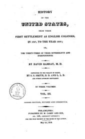History of the United States from Their First Settlement as English Colonies in 1607 to the Year 1808 ...
