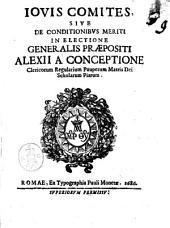 Iouis comites, siue De conditionibus meriti in electione generalis praepositi Alexij a Conceptione Clericorum Regularium Pauperum Matris Dei Scholarum Piarum