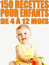 Cuisine facile : 150 recettes pour enfants de 4 à 12 mois