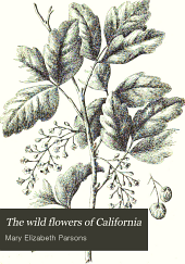 The Wild Flowers of California: Their Names, Haunts, and Habits
