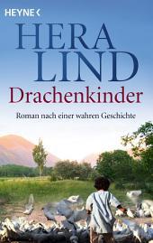 Drachenkinder: Roman nach einer wahren Geschichte